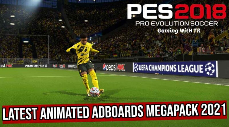 PES 2018 | LATEST ANIMATED ADBOARDS MEGAPACK 2021 | DOWNLOAD & INSTALL