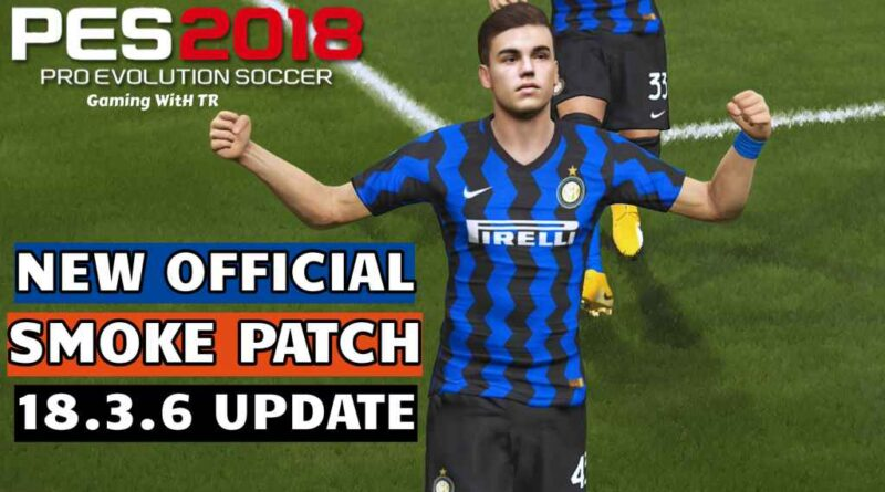 PES 2018 | NEW OFFICIAL SMOKE PATCH 18.3.6 UPDATE | DOWNLOAD & INSTALL