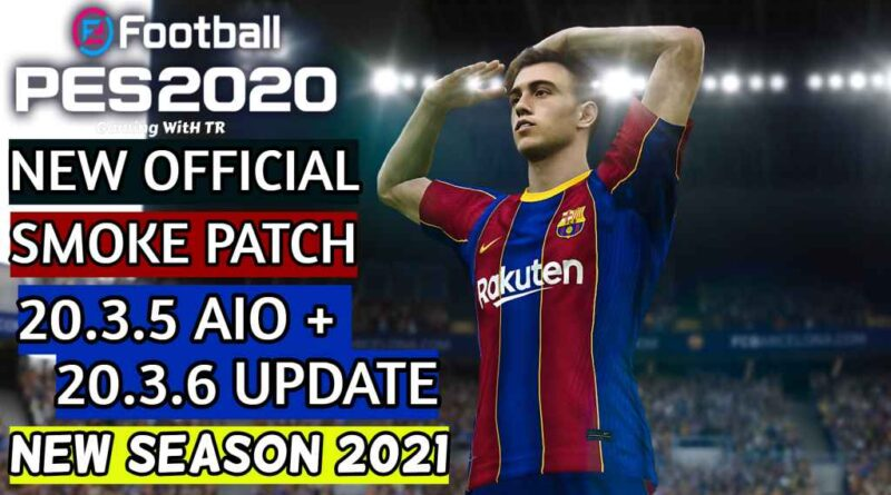 PES 2020 | NEW OFFICIAL SMOKE PATCH 20.3.5 AIO + 20.3.6 UPDATE | NEW SEASON 2021 | DOWNLOAD & INSTALL