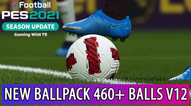 PES 2021 | NEW BALLPACK 2021 | 460+ BALLS V12 | DOWNLOAD & INSTALL