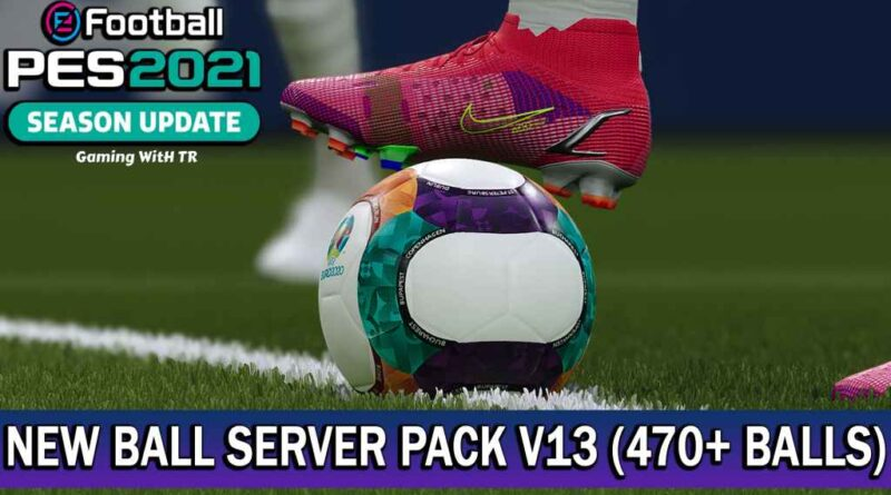 PES 2021 | NEW BALL SERVER PACK V13 | 470+ BALLS | DOWNLOAD & INSTALL