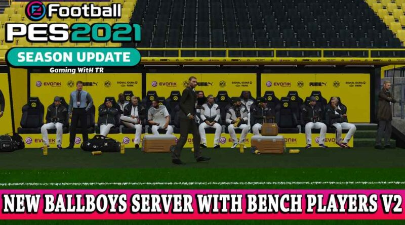 PES 2021 | NEW BALLBOYS SERVER WITH BENCH PLAYERS V2 | DOWNLOAD & INSTALL
