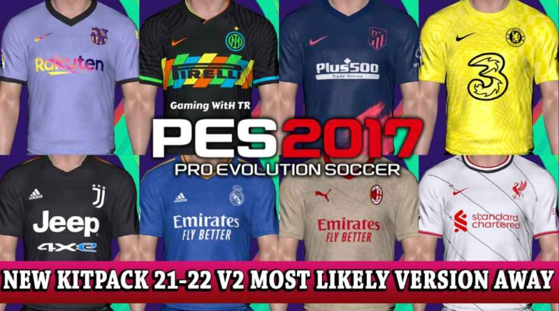 PES 2017 | NEW KITPACK 2021-2022 V2 | MOST LIKELY VERSION AWAY | DOWNLOAD & INSTALL