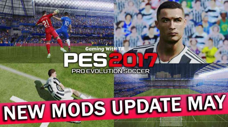 PES 2017 | NEW MODS UPDATE MAY | ALL IN ONE | DOWNLOAD & INSTALL