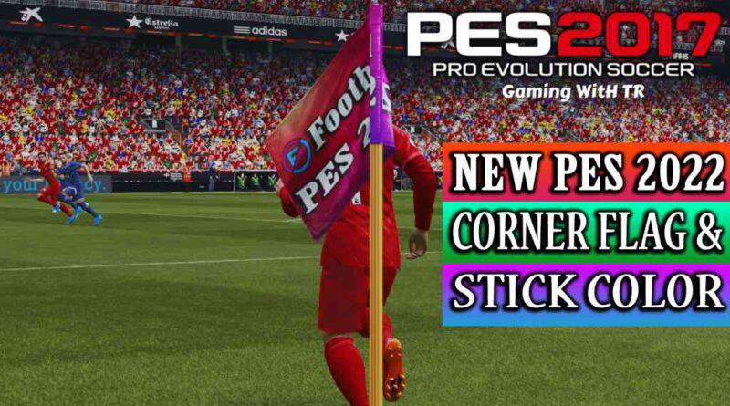 PES 2017 | NEW PES 2022 CORNER FLAG & NEW STICK COLOR | UNOFFICIAL VERSION | DOWNLOAD & INSTALL