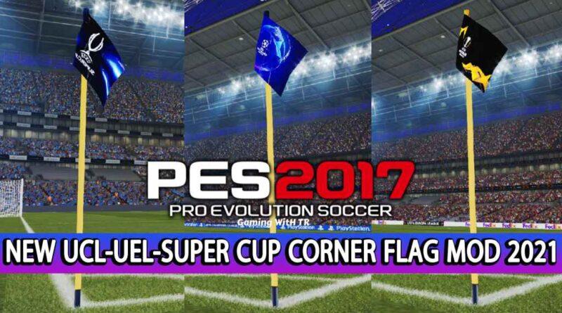 PES 2017   NEW UCL-UEL-SUPER CUP CORNER FLAG MOD 2021   DOWNLOAD & INSTALL