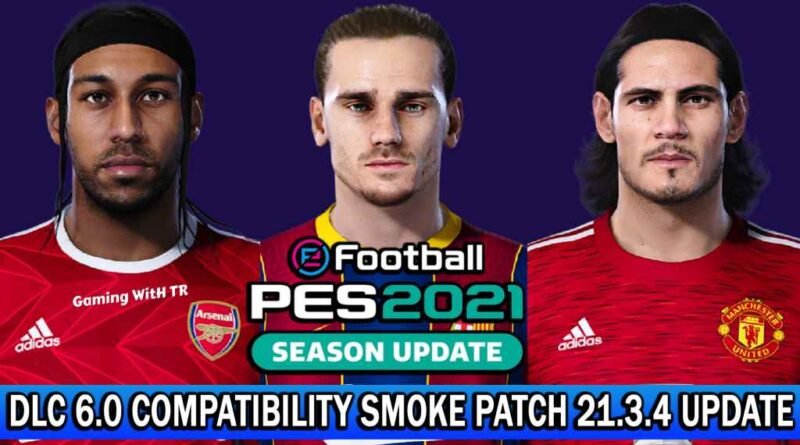 PES 2021 | DLC 6.0 COMPATIBILITY SMOKE PATCH 21.3.4 UPDATE | DOWNLOAD & INSTALL