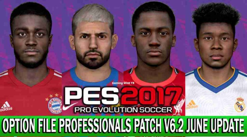 PES 2017 LATEST OPTION FILE 2021 PROFESSIONALS PATCH V6.2 JUNE UPDATE UNOFFICIAL