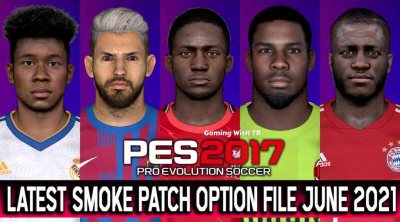 PES 2017 | LATEST OPTION FILE 2021 | SMOKE PATCH 17.3.5 | JUNE UPDATE UNOFFICIAL | DOWNLOAD & INSTALL