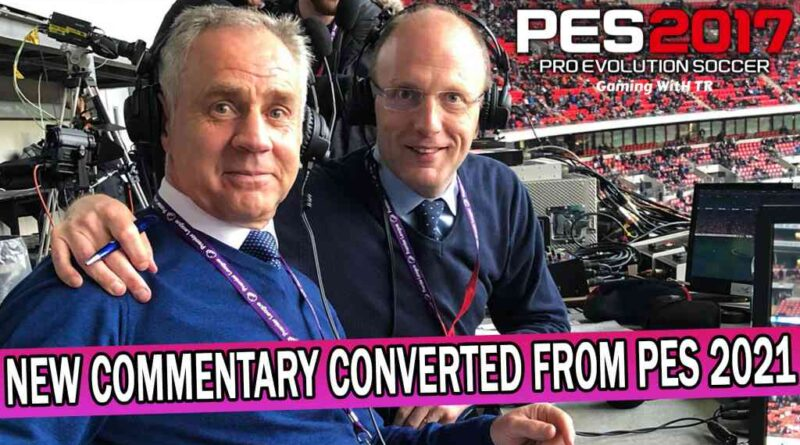 PES 2017 | NEW COMMENTARY CONVERTED FROM EFOOTBALL PES 2021 | OVER 28.000 ENGLISH CALLNAMES | DOWNLOAD & INSTALL