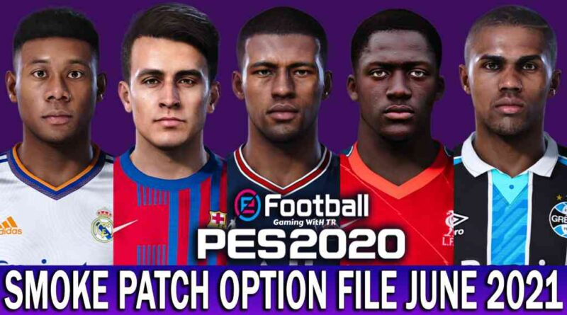 PES 2020 | LATEST OPTION FILE 2021 | SMOKE PATCH 20.3.6 | JUNE UPDATE UNOFFICIAL | DOWNLOAD & INSTALL