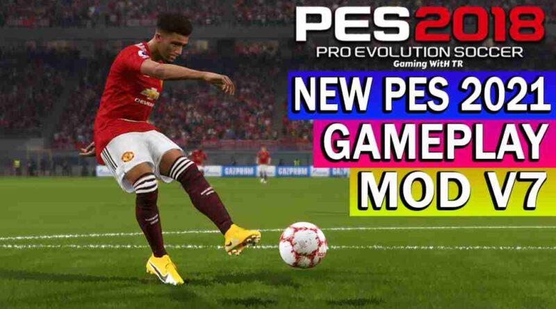 PES 2018 NEW PES 2021 GAMEPLAY MOD V7