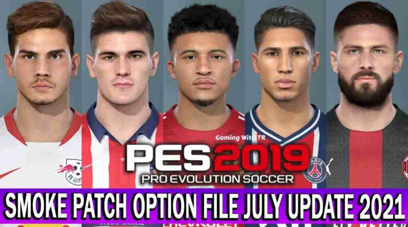 PES 2019 LATEST OPTION FILE 2021 SMOKE PATCH 19.3.7 JULY UPDATE UNOFFICIAL