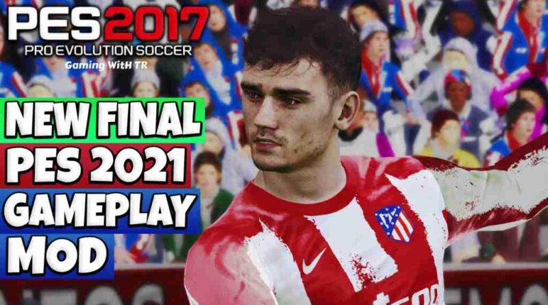 PES 2017 NEW FINAL PES 2021 GAMEPLAY MOD