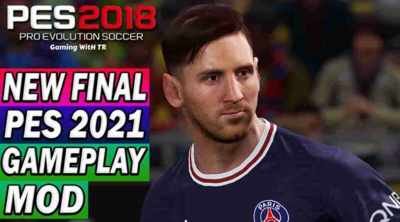 PES 2018 NEW FINAL PES 2021 GAMEPLAY MOD
