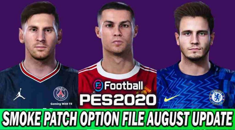 PES 2020 LATEST OPTION FILE 2021 SMOKE PATCH 20.3.7 AUGUST UPDATE UNOFFICIAL