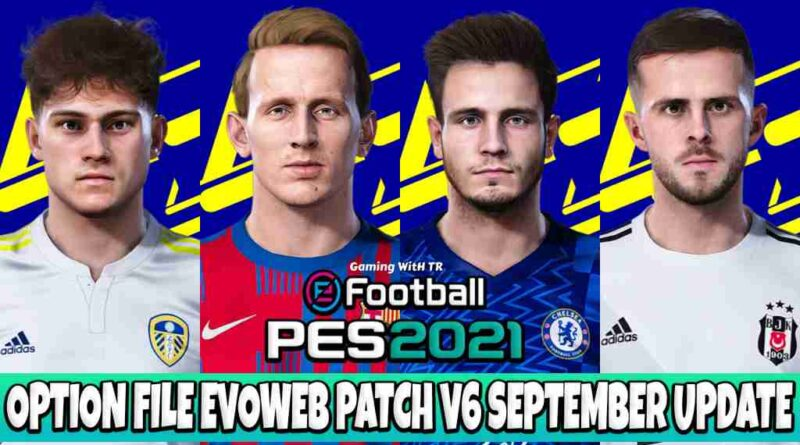PES 2021 LATEST OPTION FILE 2021 EVOWEB PATCH V6 SEPTEMBER UPDATE UNOFFICIAL