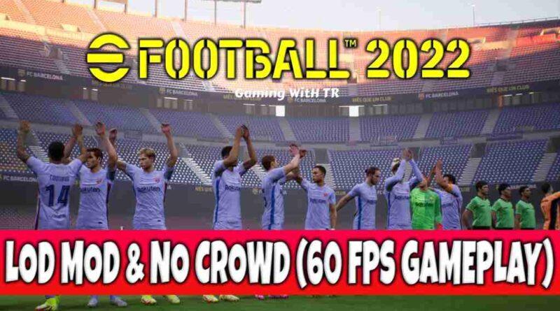 EFOOTBALL 2022 LOD MOD & NO CROWD