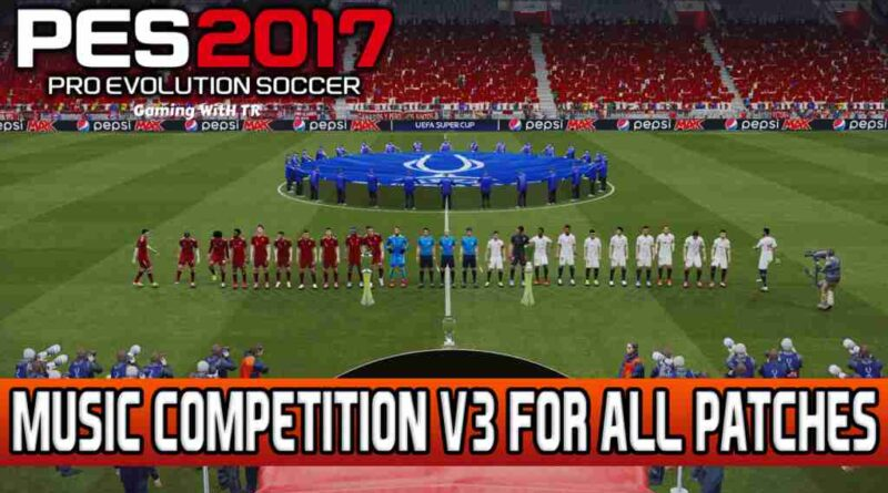 PES 2017 MUSIC COMPETITION V3 FOR ALL PATCHES