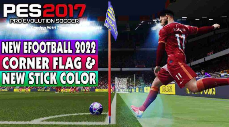 PES 2017 NEW EFOOTBALL 2022 CORNER FLAG & NEW STICK COLOR