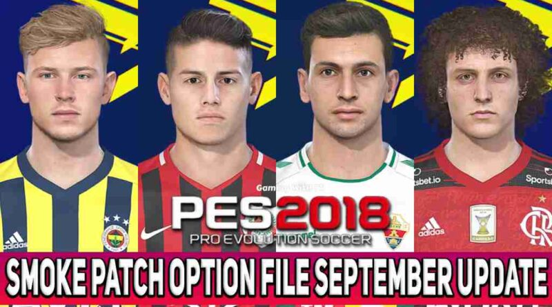 PES 2018 LATEST OPTION FILE 2021 SMOKE PATCH 18.3.7 SEPTEMBER UPDATE UNOFFICIAL