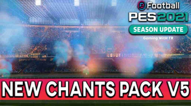 PES 2021 NEW CHANTS PACK V5
